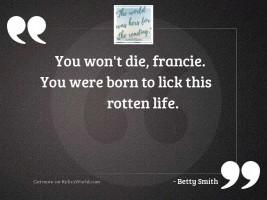 You won't die, Francie.