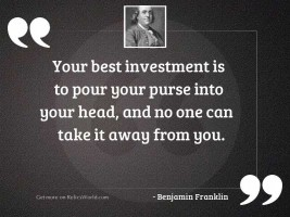 Your best investment is to