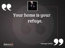 Your home is your refuge