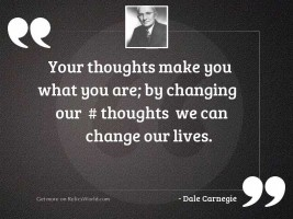 Your thoughts make you what