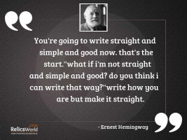 Youre going to write straight