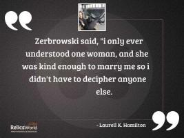 Zerbrowski said I only ever