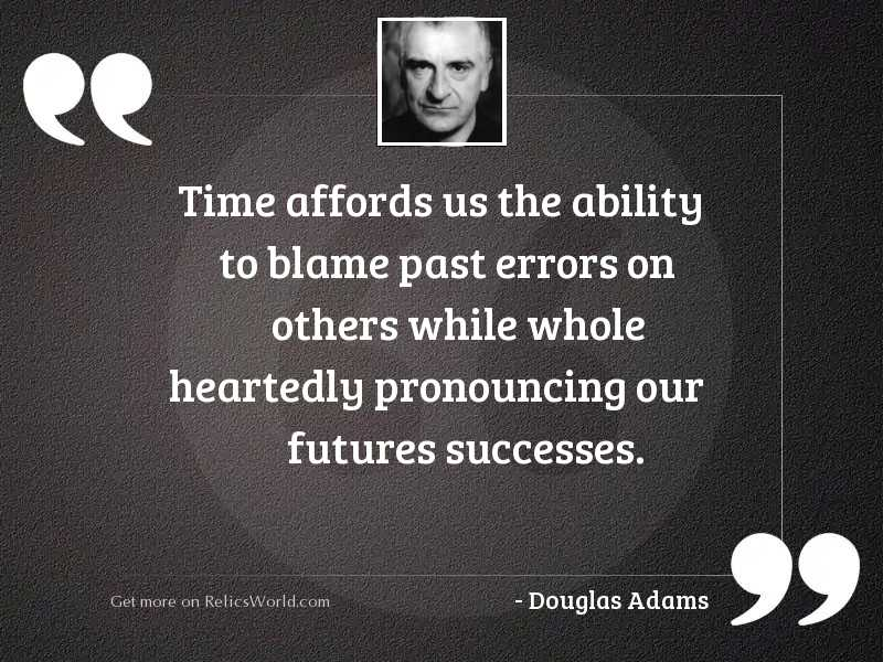 Time affords us the ability