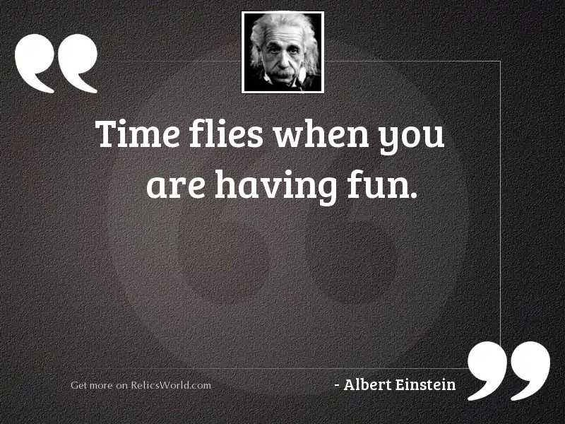 Time flies when you are... | Inspirational Quote by Albert ...