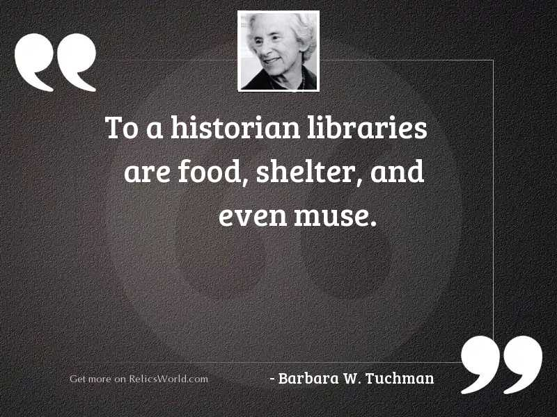 To a historian libraries are