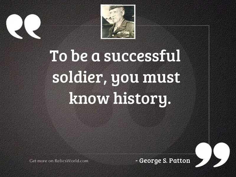 To be a successful soldier,