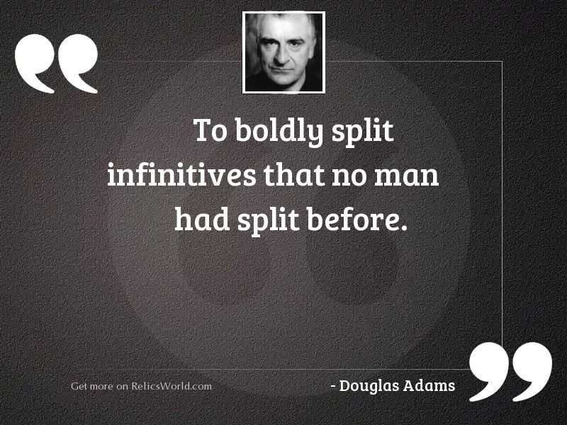 To boldly split infinitives that