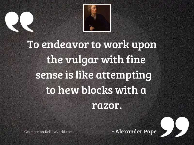 To endeavor to work upon