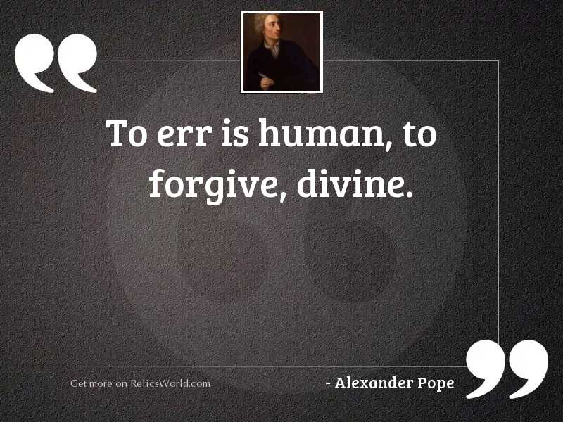 To err is human, to