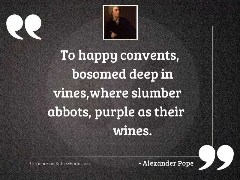 To happy convents, bosomed deep