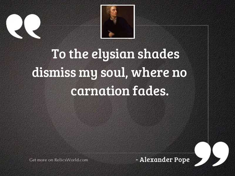 To the Elysian shades dismiss