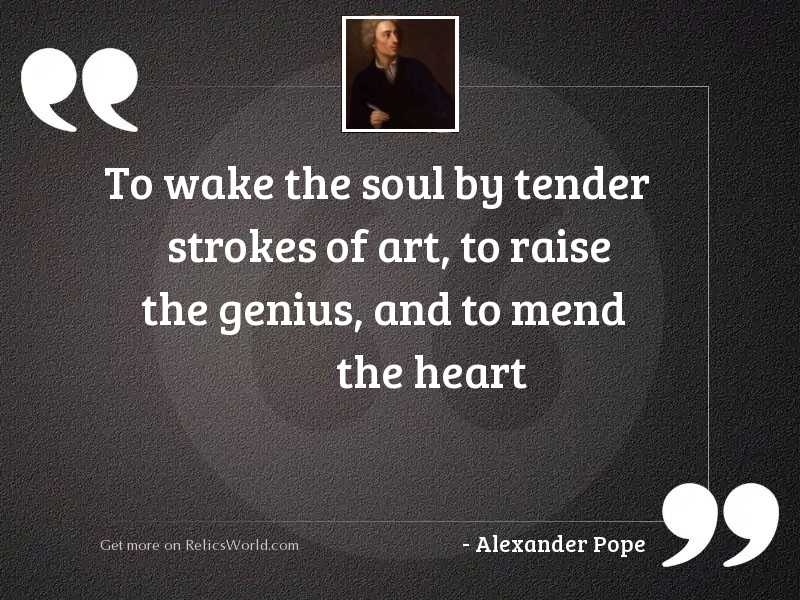 To wake the soul by