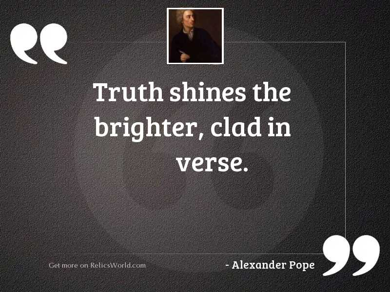 Truth shines the brighter, clad