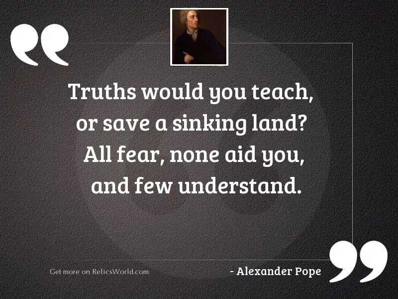 Truths would you teach, or