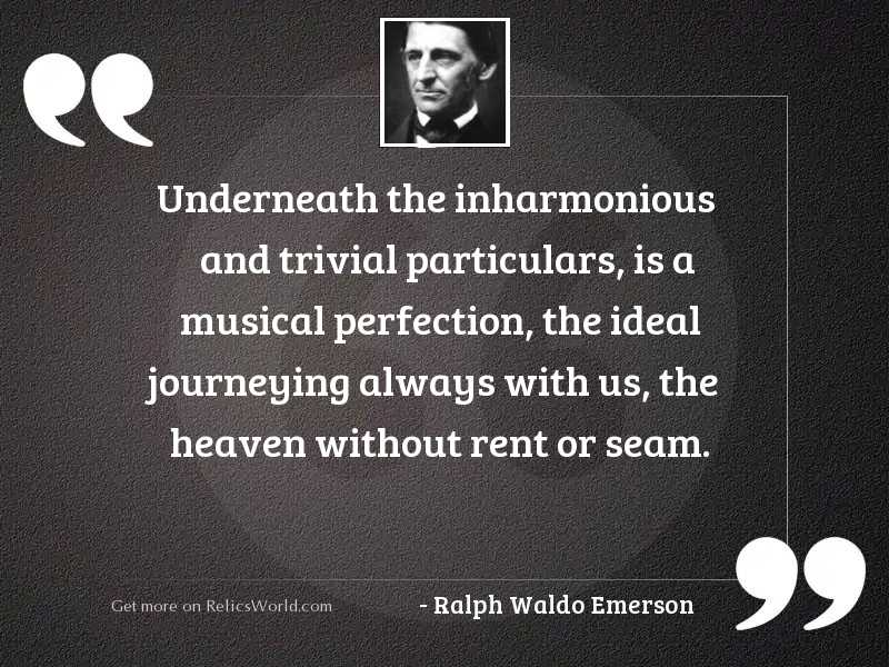 Underneath the inharmonious and trivial