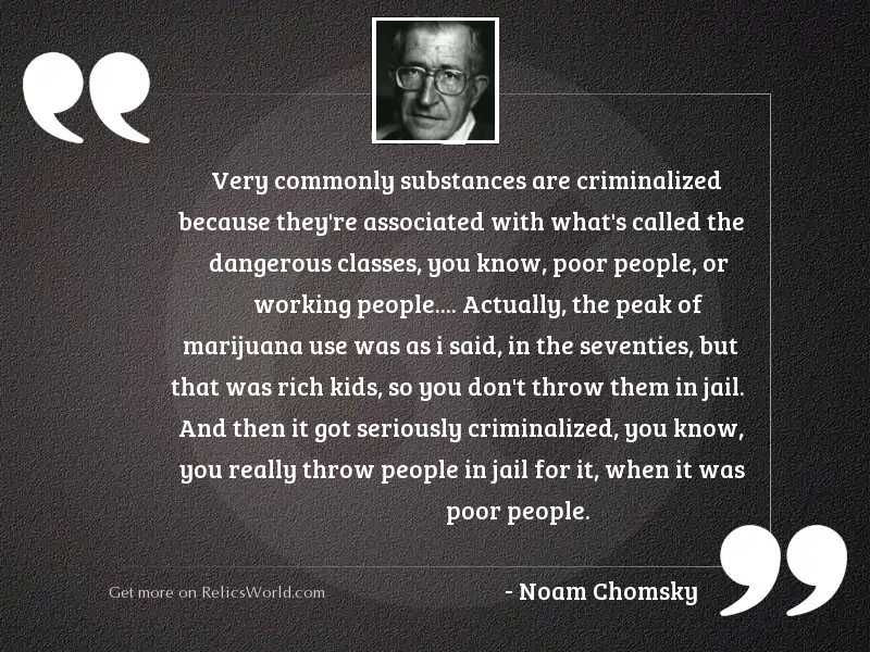 Very commonly substances are criminalized