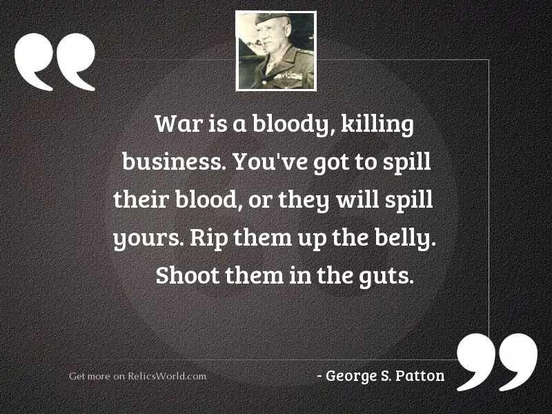 War is a bloody, killing