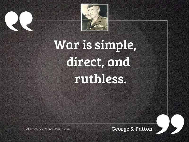 War is simple, direct, and