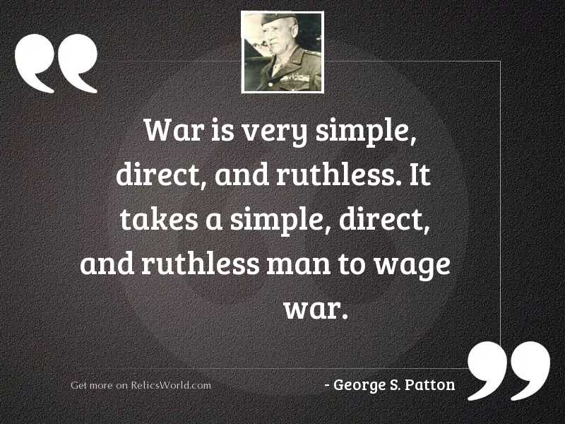 War is very simple, direct,