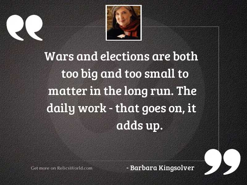 Wars and elections are both