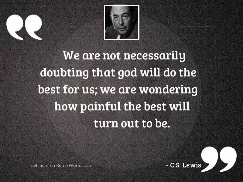 We are not necessarily doubting