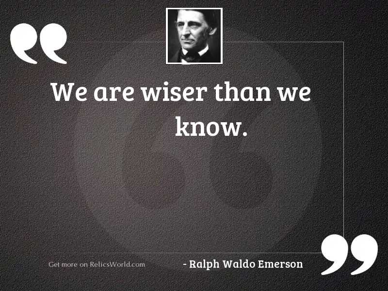 We are wiser than we
