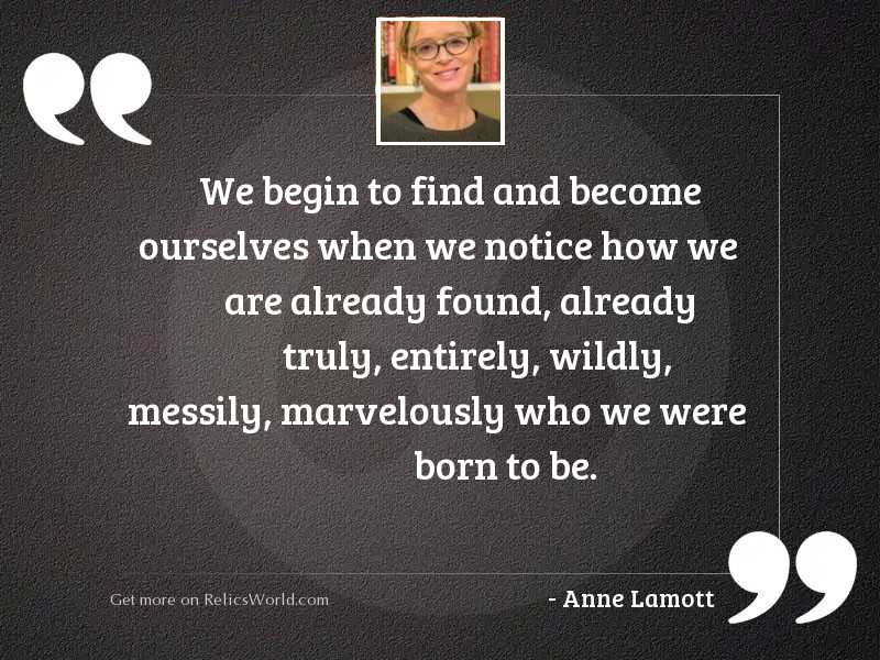We begin to find and