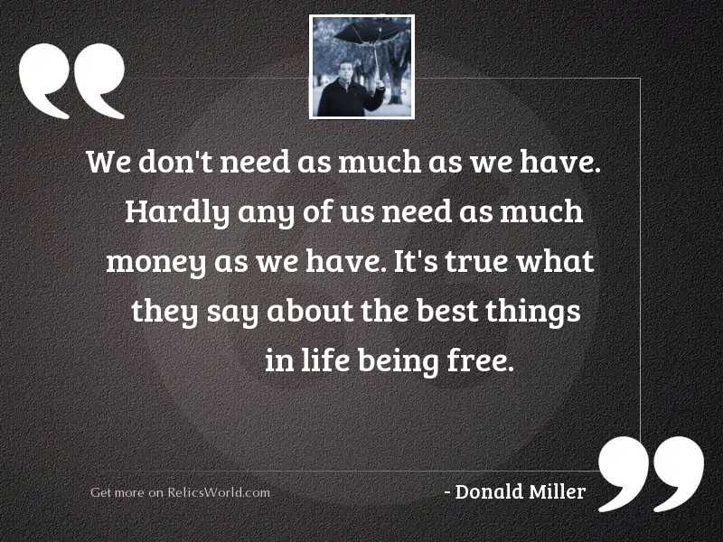 We dont need as much