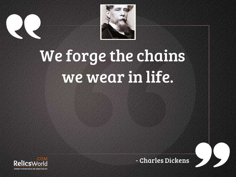 We forge the chains we