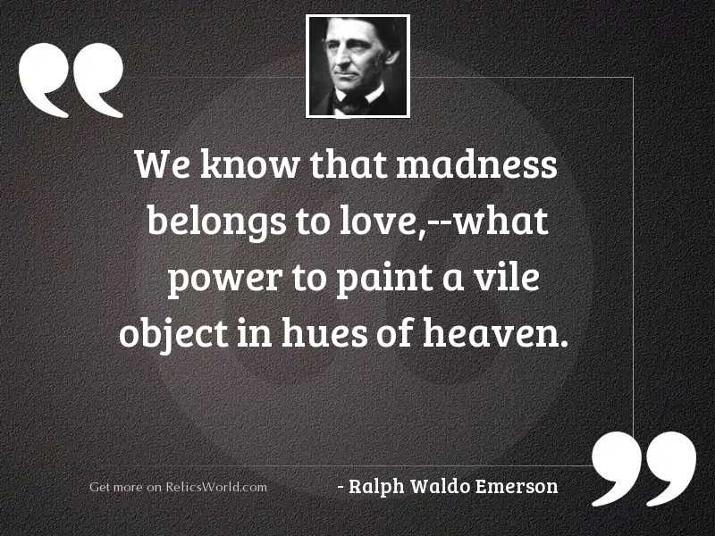 We know that madness belongs