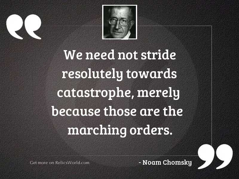 We need not stride resolutely