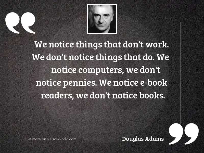 We notice things that dont
