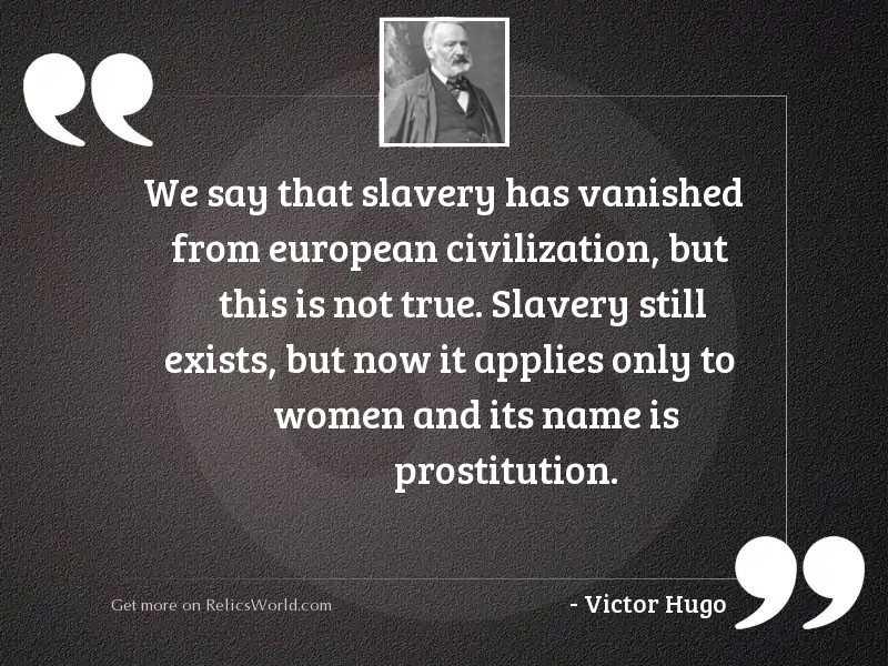 We say that slavery has
