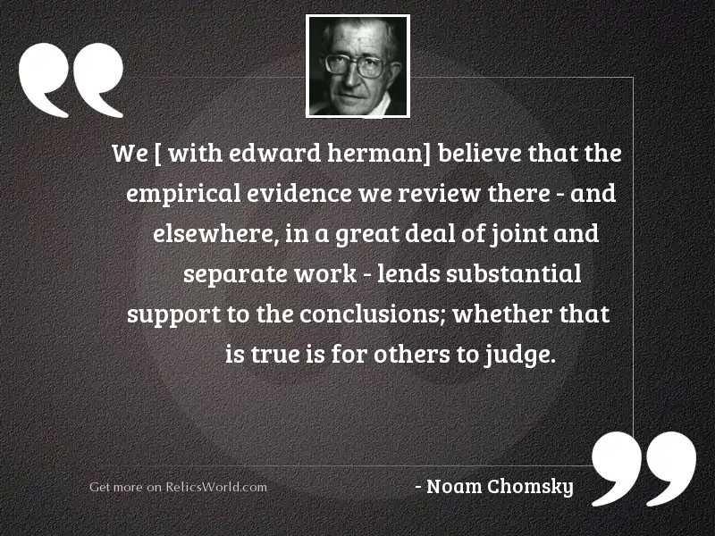 We [ with Edward Herman] believe