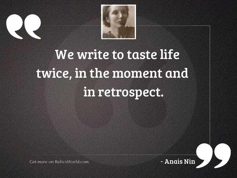 We write to taste life