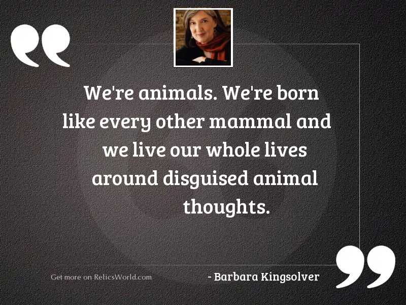 We're animals. We're