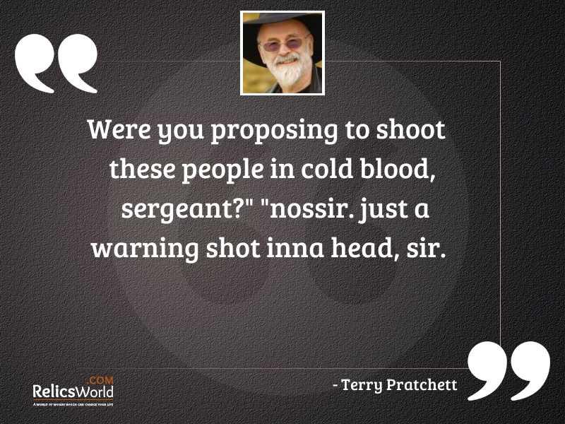 Were you proposing to shoot