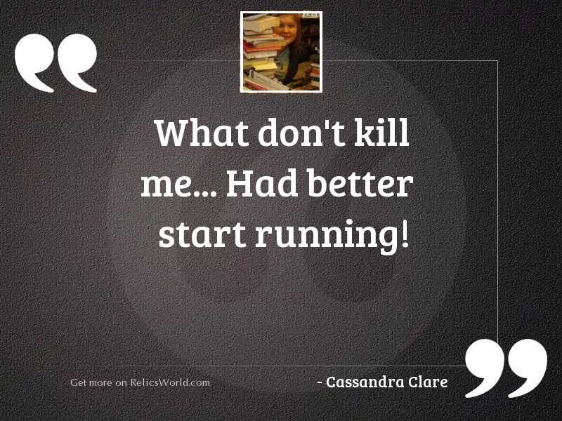 What dont kill me Had... | Inspirational Quote by Cassandra ...