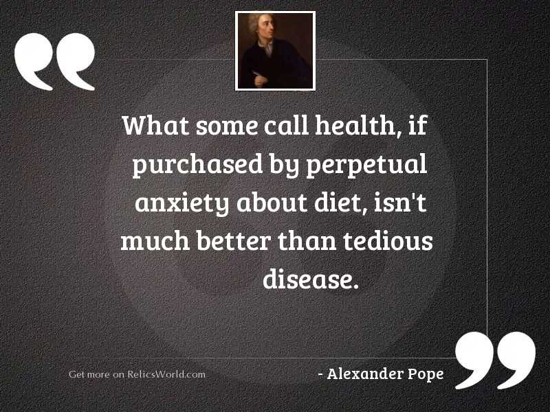 What some call health, if