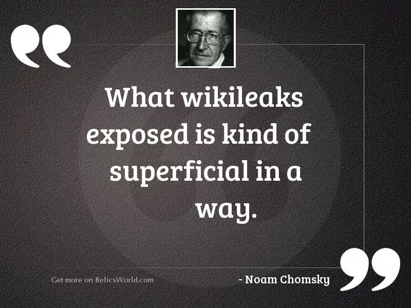 What Wikileaks exposed is kind