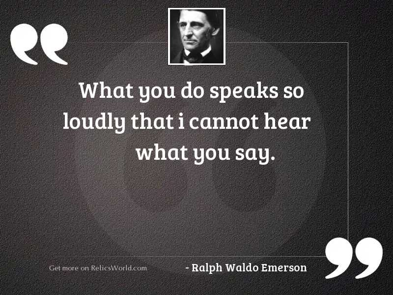 What you do speaks so