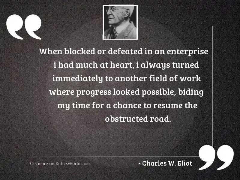 When blocked or defeated in
