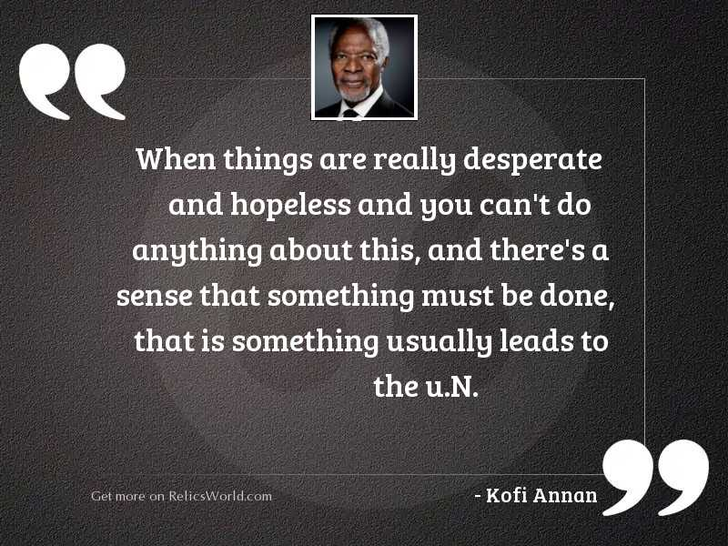 When Things Are Really Desperate Inspirational Quote By Kofi Annan Love yourself enough to not come off desperate. relicsworld