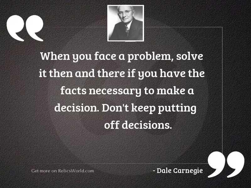 When you face a problem,