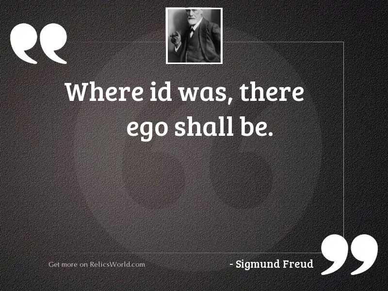 Where id was, there ego