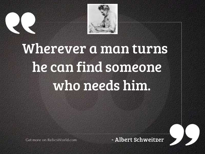 Wherever a man turns he