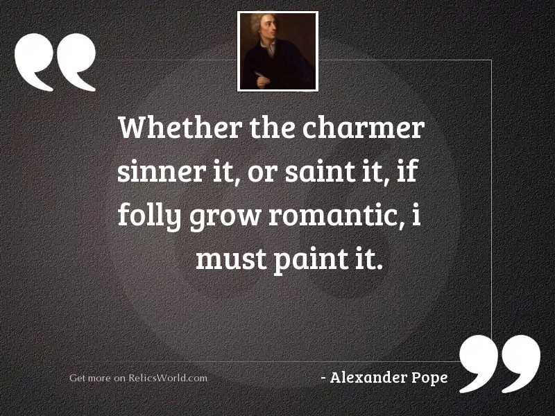 Whether the charmer sinner it,