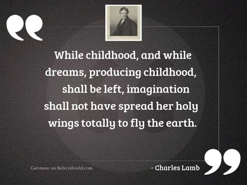 While childhood, and while dreams,