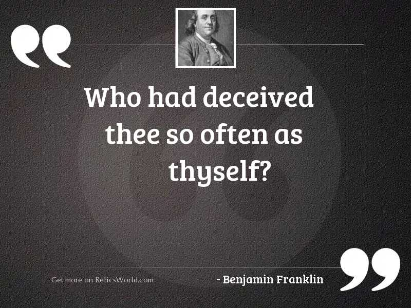 Who had deceived thee so