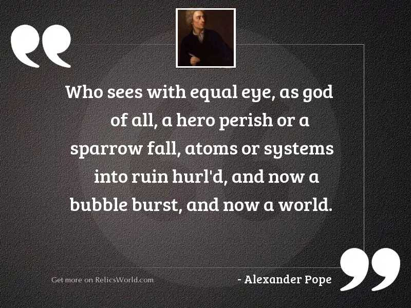 Who sees with equal eye,